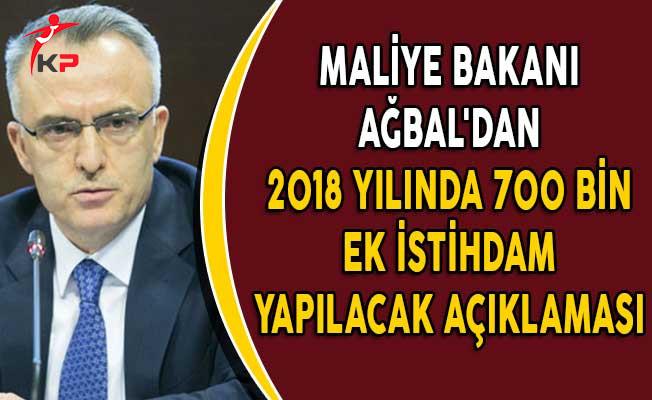 Maliye Bakanı Ağbal'dan 2018 Yılında 700 Bin Ek İstihdam Yapılacak Açıklaması