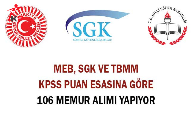 MEB, SGK ve TBMM KPSS Puan Esasına Göre 106 Memur Alımı Yapıyor