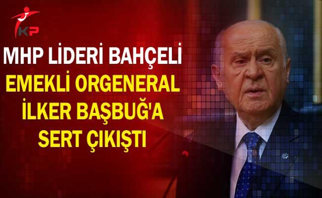 MHP Lideri Bahçeli Emekli Orgeneral İlker Başbuğ'a Sert Çıkıştı