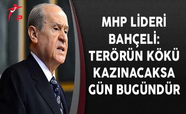 MHP Lideri Bahçeli: Terörün Kökü Kazınacaksa Gün Bugündür