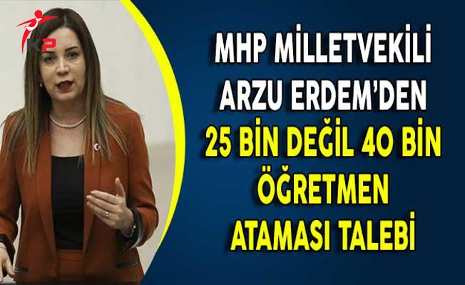 MHP Milletvekili Arzu Erdem'den 25 Bin Değil 40 Bin Öğretmen Ataması Talebi