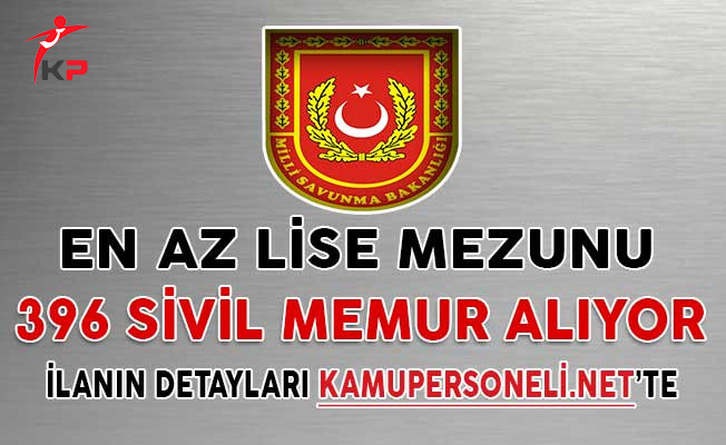 Milli Savunma Bakanlığı (MSB) 396 Sivil Memur Alımı İçin Başvurular Sona Eriyor (En Az Lise Mezunu)