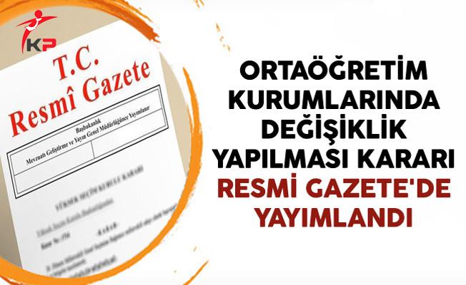 Resmi Gazete'de Yayımlandı: Ortaöğretim Kurumlarında Değişiklik Yapıldı