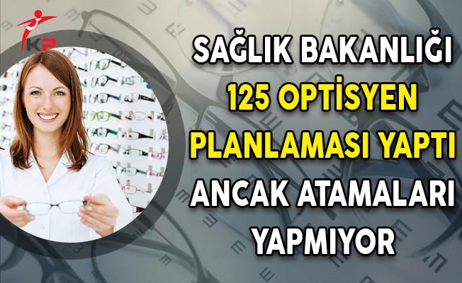 Sağlık Bakanlığı 125 Optisyen Planlaması Yaptı Ancak Atamaları Yapmıyor