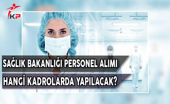 Sağlık Bakanlığı Nisan, Haziran ve Eylül Aylarında Hangi Kadrolarda Personel Alımı Yapacak?