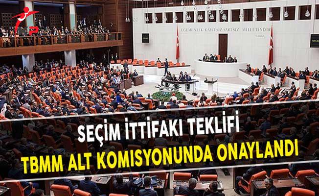 Seçim İttifakı Teklifi TBMM Alt Komisyonunda Onaylandı