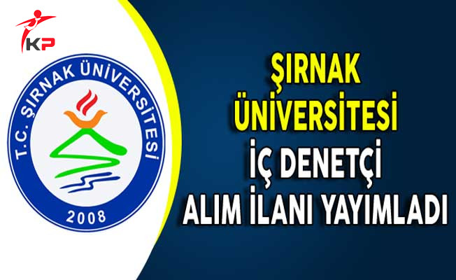 Şırnak Üniversitesi İç Denetçi Alım İlanı Yayımladı