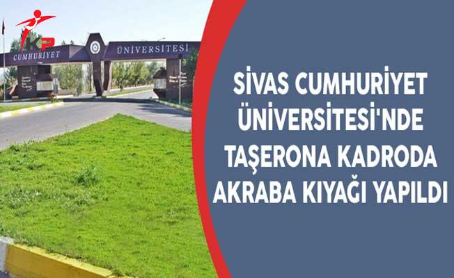 Sivas Cumhuriyet Üniversitesi'nde Taşerona Kadroda Akraba Kıyağı Yapıldı