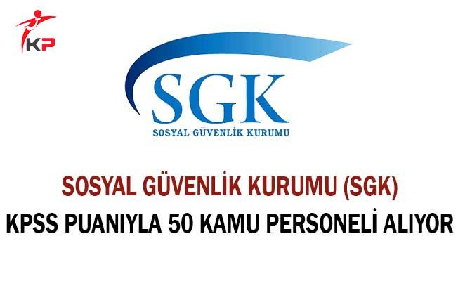 Sosyal Güvenlik Kurumu (SGK) KPSS Puanıyla 50 Kamu Personeli Alıyor