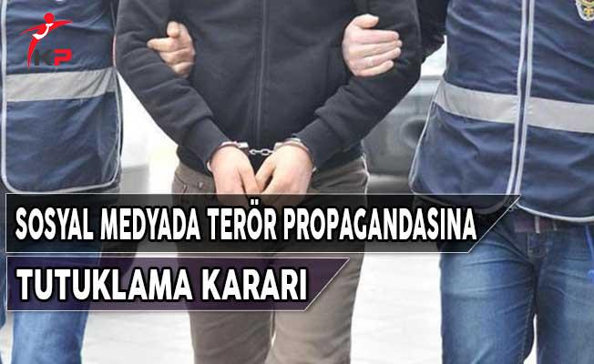 Sosyal Medyada Terör Propagandası Yapanlar Hakkında Tutuklama Kararı