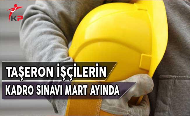 Taşeron İşçilerin Kadro Sınavı Mart Ayında