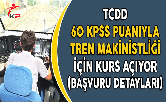 TCDD 60 KPSS Puanıyla Tren Makinistliği İçin Kurs Açıyor