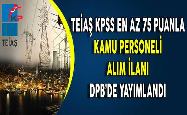 TEİAŞ Genel Müdürlüğü KPSS En Az 75 Puanla Kamu Personeli Alımı Yapıyor