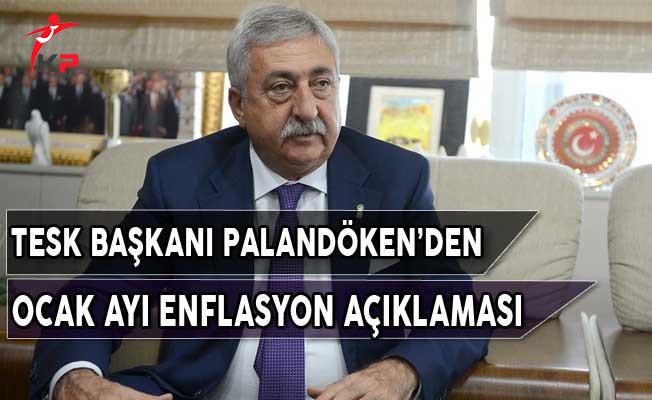 TESK Başkanı Palandöken'den Ocak Ayı Enflasyon Açıklaması