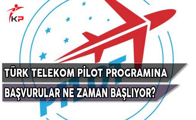 Türk Telekom PİLOT Programına Başvurular Ne Zaman Başlıyor?