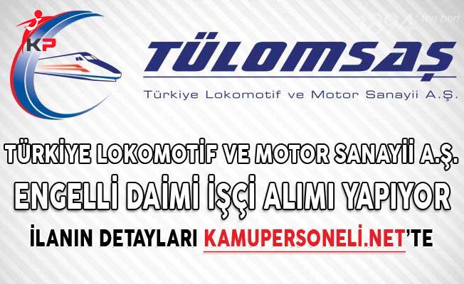 Türkiye Lokomotif ve Motor Sanayii Anonim Şirketi Engelli Daimi İşçi Alımı Yapıyor