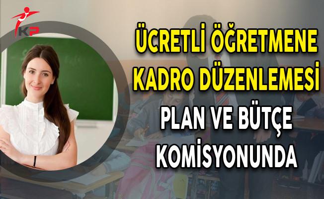 Ücretli Öğretmene Kadro Düzenlemesi Plan ve Bütçe Komisyonunda