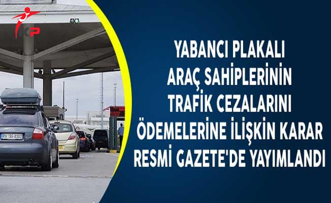 Yabancı Plakalı Araç Sahiplerinin Trafik Cezalarını Ödemelerine İlişkin Karar Resmi Gazete'de Yayımlandı