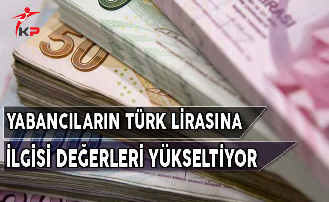 Yabancıların Türk Lirasına İlgisi Değerleri Yükseltiyor