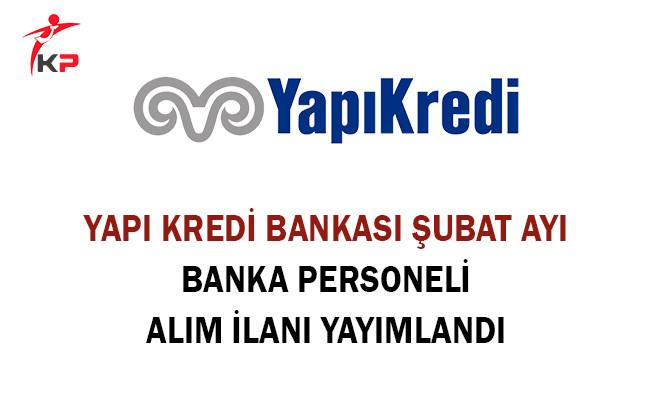 Yapı Kredi Bankası Şubat Ayı Banka Personel Alım İlanı Yayımlandı