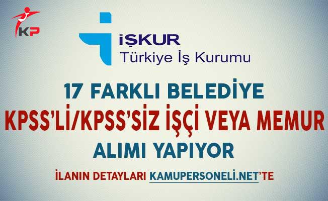 17 Belediye KPSS'li KPSS'siz Memur ve İşçi Alımı Yapıyor