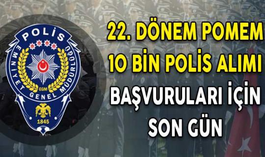 22. Dönem POMEM 10 Bin Polis Alımı Başvuruları İçin Son Gün