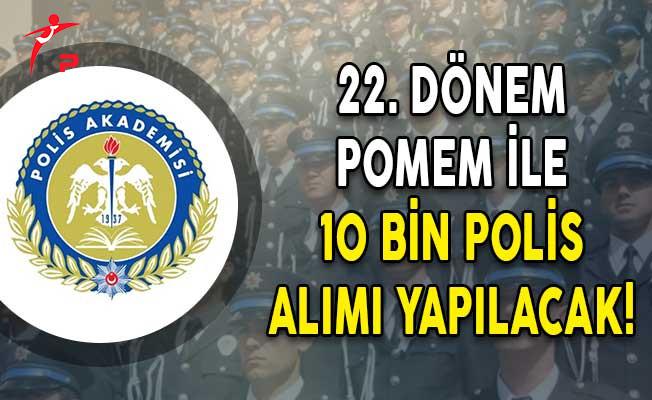 22. Dönem POMEM ile 10 Bin Polis Alımı Yapılacak!