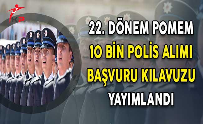 22. Dönem POMEM Kadın Erkek En Az Ön Lisans Mezunu 10 Bin Polis Alımı Başvuru Kılavuzu Yayımlandı