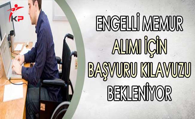2500 Engelli Memur Alımı İçin Başvuru Kılavuzu Bekleniyor