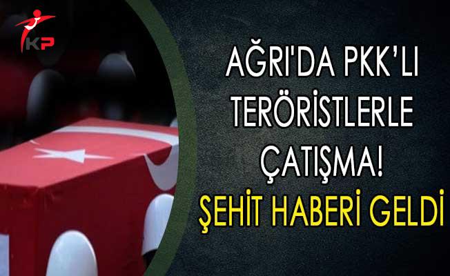 Ağrı'da PKK Teröristlerle Çatışma! Şehit Haberi Geldi