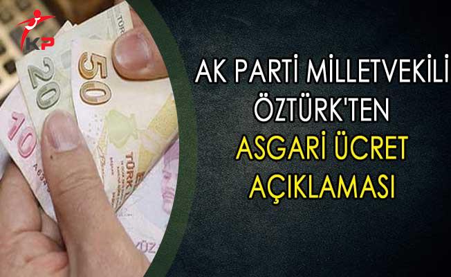 AK Parti Milletvekili Öztürk'ten Asgari Ücret Açıklaması