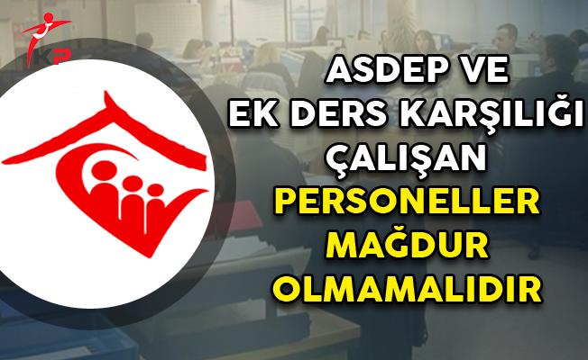 ASDEP ve Ek Ders Karşılığı Çalışan Personeller Mağdur Olmamalıdır