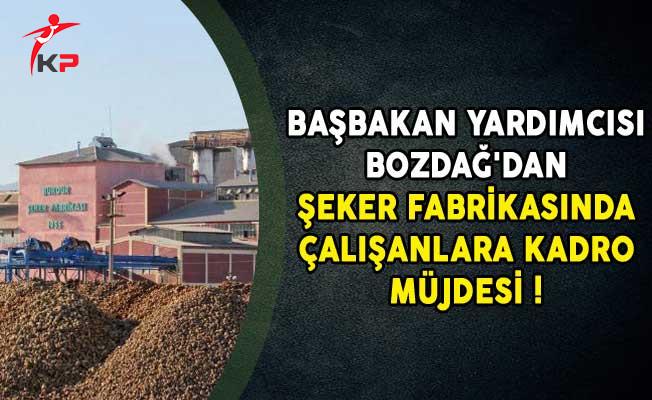 Başbakan Yardımcısı Bozdağ'dan Şeker Fabrikasında Çalışanlara Kadro Müjdesi