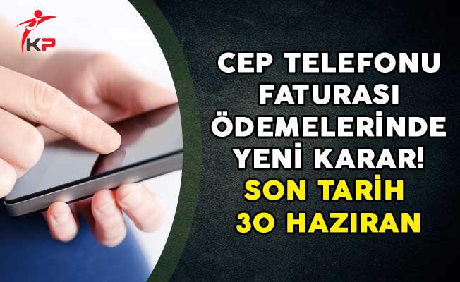 Cep Telefonu Faturası Ödemelerinde Yeni Karar! Son Tarih 30 Haziran