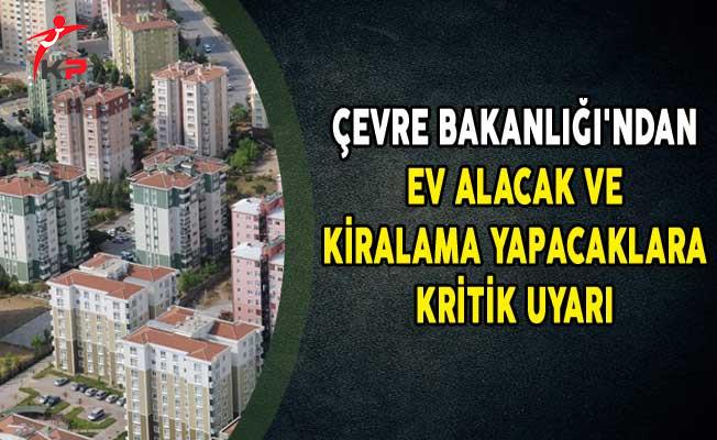 Çevre Bakanlığı'ndan Ev Alacak ve Kiralama Yapacaklara Kritik Uyarı
