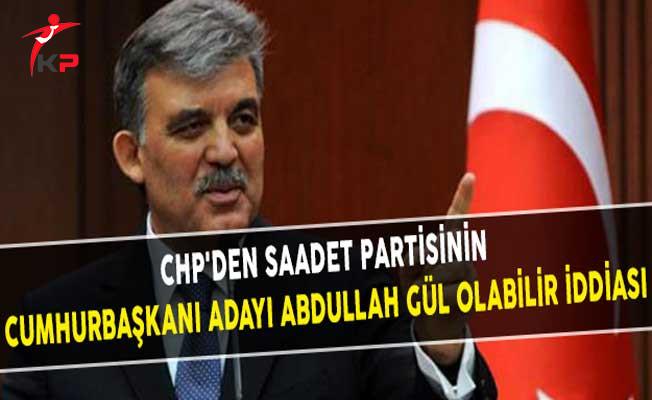CHP'den Saadet Partisinin Cumhurbaşkanı Adayı Abdullah Gül Olabilir iddiası
