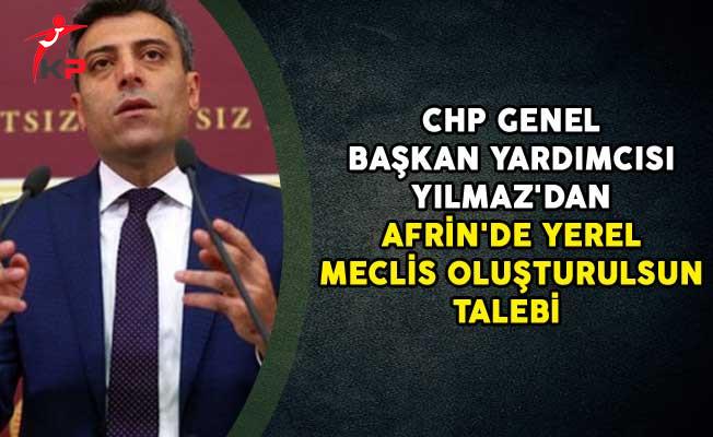 CHP Genel Başkan Yardımcısı Yılmaz'dan Afrin'de Yerel Meclis Oluşturulsun Talebi