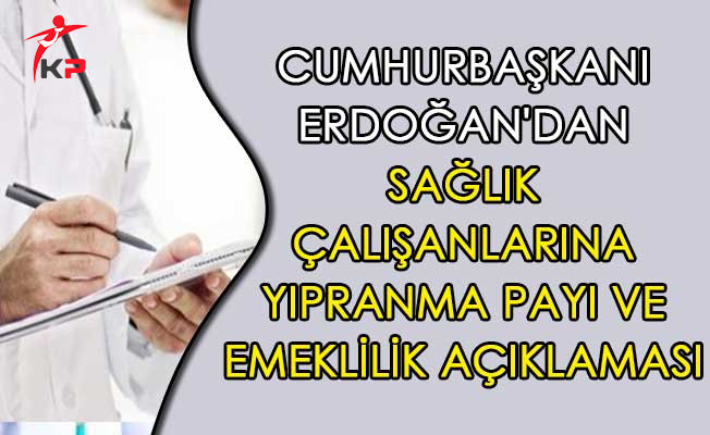 Cumhurbaşkanı Erdoğan'dan Sağlık Çalışanlarına Yıpranma Payı ve Emeklilik Açıklaması