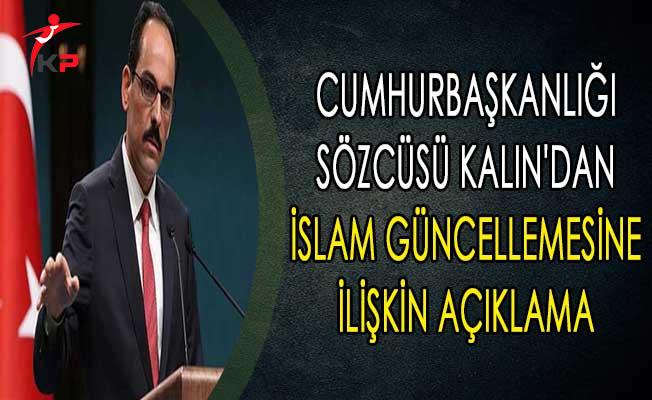Cumhurbaşkanlığı Sözcüsü Kalın'dan İslam Güncellemesine İlişkin Açıklama
