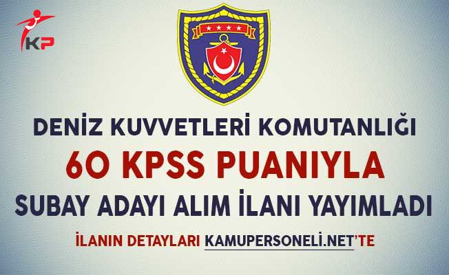 Deniz Kuvvetleri Komutanlığı 60 KPSS Puanıyla Subay Adayı Alım İlanı Yayımladı