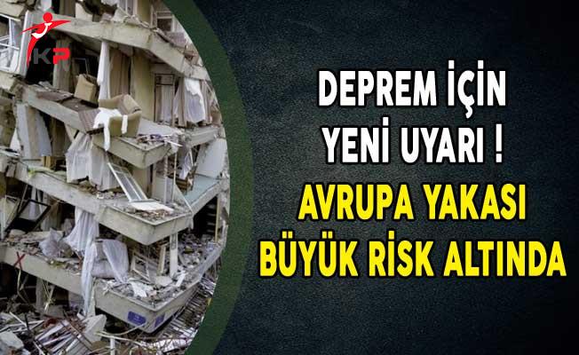 Deprem İçin Yeni Uyarı! Avrupa Yakası Büyük Risk Altında