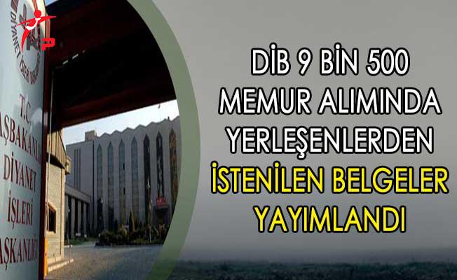 DİB 9 Bin 500 Memur Alımında Yerleşenlerin Dikkatine ! İstenen Belgeler Yayımlandı