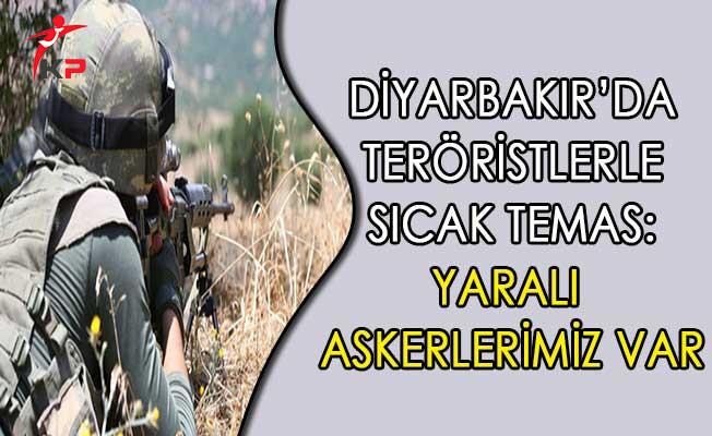 Diyarbakır'da Teröristlerle Sıcak Temas: Yaralı Askerlerimiz Var