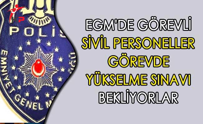 EGM'de Görevli Sivil Personeller Görevde Yükselme Sınavı Bekliyorlar
