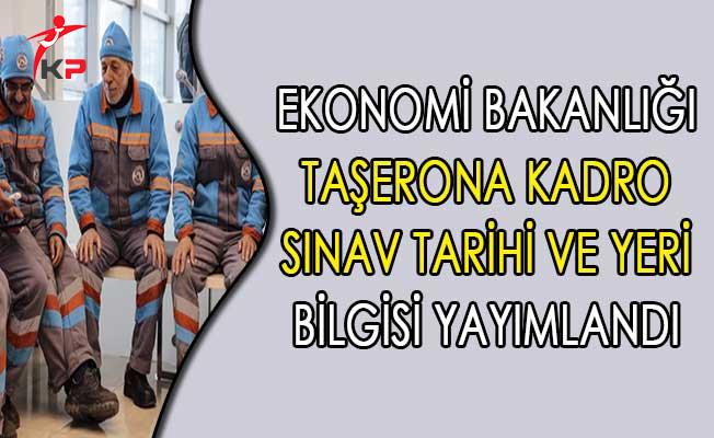 Ekonomi Bakanlığı Taşerona Kadro Sınav Tarihi ve Yeri Bilgisi Yayımlandı