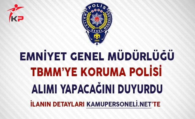 Emniyet Genel Müdürlüğü (EGM) TBMM'ye Koruma Polisi Alımı Yapacak
