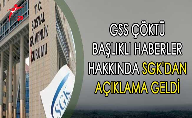 GSS Çöktü Başlıklı Haberler Hakkında SGK'dan Açıklama Geldi