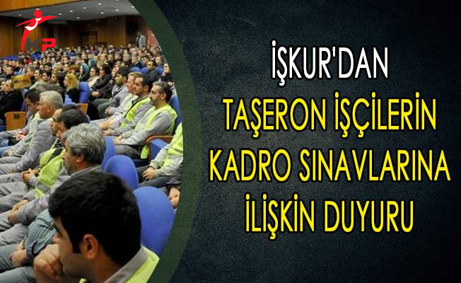 İşkur'dan Taşeron İşçilerin Kadro Sınavlarına İlişkin Duyuru