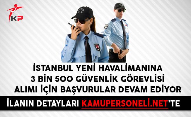 İstanbul Yeni Havalimanına 3 Bin 500 Güvenlik Görevlisi Alımı İçin Başvurular Devam Ediyor