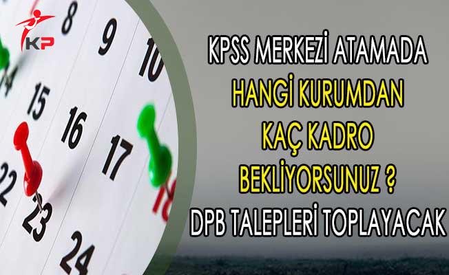 KPSS 2018/1 Merkezi Atamada Hangi Kurumdan Kaç Kadro Bekliyorsunuz ? DPB Talepleri Toplayacak
